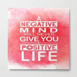 A negative mind will never give you a positive life Inspirational Quote Design Metal Print