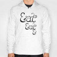 eat Hoodies featuring Eat&Eat& by BarakTamayo