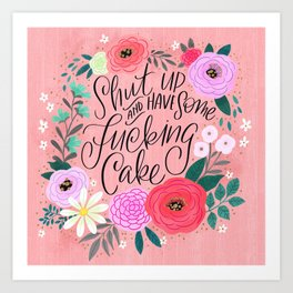Pretty Sweary 2.0: Shut up and have some fucking cake Art Print