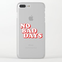 No Bad Days 2 Clear iPhone Case