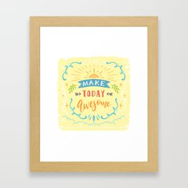 Make Today Awesome Framed Art Print