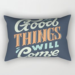 Good Things Will Come Rectangular Pillow