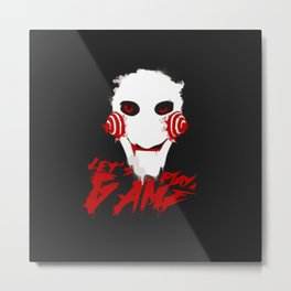Jigsaw:Lets play the game Metal Print