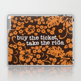 """buy the ticket, take the ride."" - Hunter S. Thompson (Brown) Laptop & iPad Skin"