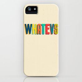 Whatevs iPhone Case