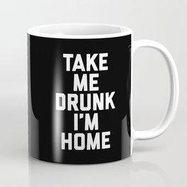 Take Me Drunk Funny Quote Coffee Mug
