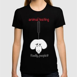 Animal Testing - Really people? T-shirt