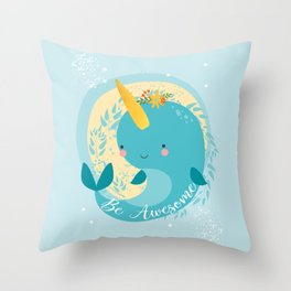 NARWHAL - BE AWESOME! Throw Pillow
