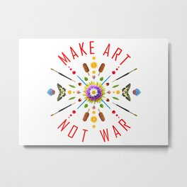 Make art Not war Metal Print