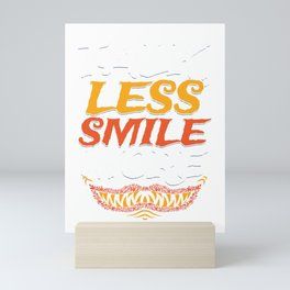 Sarcastic Inspirational Sayings Quotes Sarcasm Gift Talk Less Smile More Mini Art Print