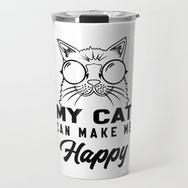 My cat can make me happy Travel Mug