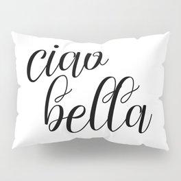 Ciao Bella, Typographic Print,  Italian Quote Pillow Sham
