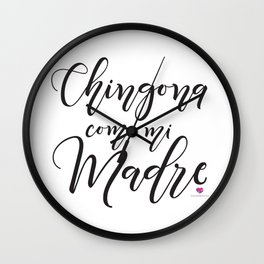Chingona como mi madre Wall Clock