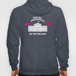 You're President Of My Heart Hoody