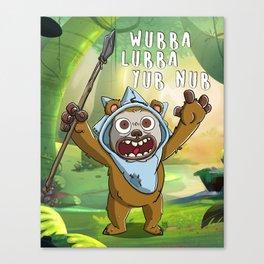 Wubba Lubba Yub Nub - Wicket Rick Canvas Print