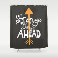 Strange Days Ahead Shower Curtain