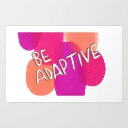 Be Adaptive Art Print