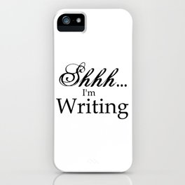 Shhh... I'm Writing iPhone Case