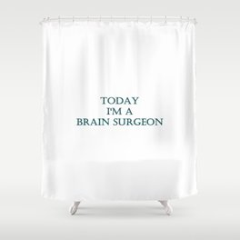 "Funny ""Today I'm a  Brain Surgeon"" Joke Shower Curtain"