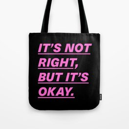 It's not right, but it's okay Tote Bag