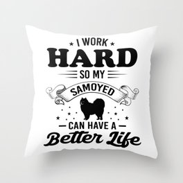 I Work Hard So My Samoyed Can Have A Better Life bw Throw Pillow