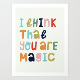 I Think That Your Are Magic Art Print