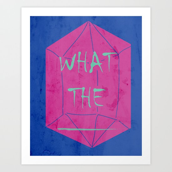 what the _______ Art Print