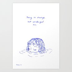 Being is Strange, But Wonderful Too Art Print