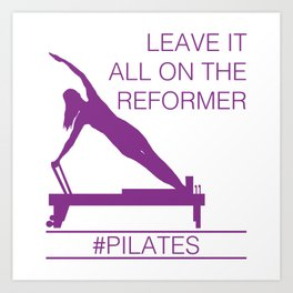 Leave It All On the Reformer #Pilates Art Print