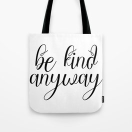 Be Kind Anyway, Inspirational Print, Motivational Quote, Wall Art Printable, Scandinavian Poster Tote Bag