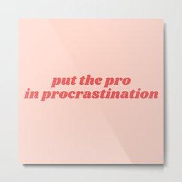 pro in procrastination Metal Print