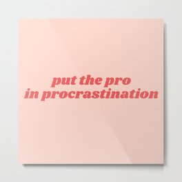 pro in procrastination Metal Print