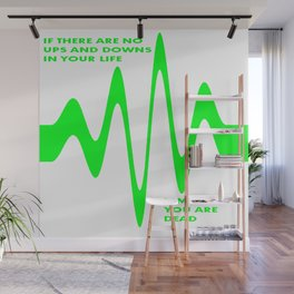 If There Are No Ups and Downs In Life You Are Dead Wall Mural