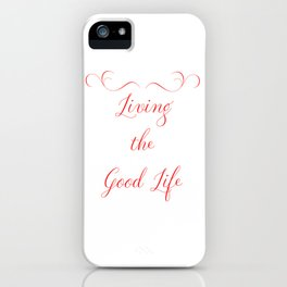 Living the Good Life iPhone Case