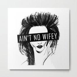 AIN'T NO WIFEY Metal Print