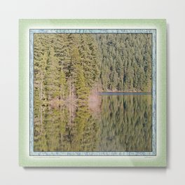 FOREST REFLECTIONS ON A MOUNTAIN LAKE Metal Print