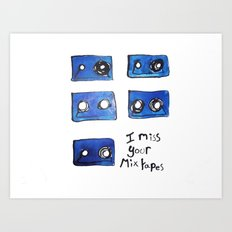 I Miss Your Mix Tapes  Art Print