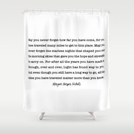 Morgan Harper Nichols Quote - May you never forget Shower Curtain