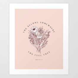"""You Belong Somewhere You Feel Free"" Top Petty Quote with Floral Bouqet Art Print"
