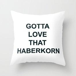 Gotta Love that Haberkorn Throw Pillow