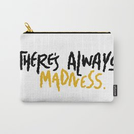 There's Always Madness Carry-All Pouch
