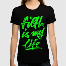 filth is my life T-shirt