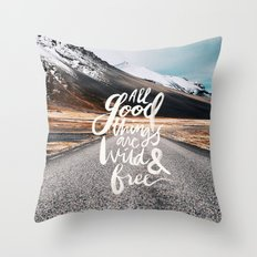 All good things are wild and free -Adventure Throw Pillow