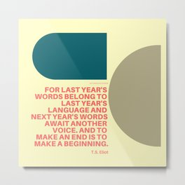 "TS Elliot ""And to make an end is to make a beginning. "" Metal Print"