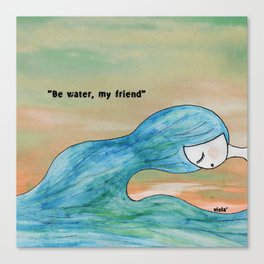 Be water Canvas Print