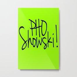 Pho Showski! Metal Print