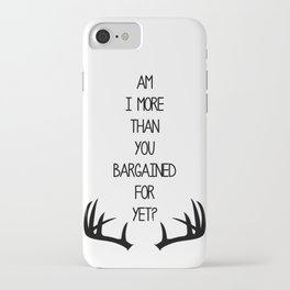 Am I More Than You Bargained For Yet? iPhone Case
