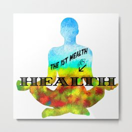 The First Wealth is Health Metal Print