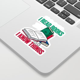 Bookish Book Lover Bibliophile I Read Books And I Know Things Sticker