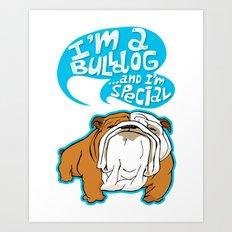 I'm a Bulldog...and I'm special Art Print